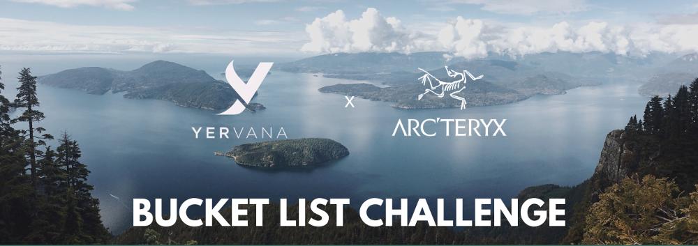 YERVANA X ARC'TERYX SUMMER BUCKET LIST CHALLENGE!