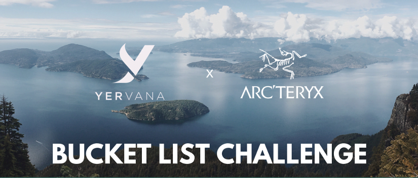YERVANA X ARC'TERYX SUMMER BUCKET LIST CHALLENGE!